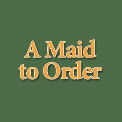 A Maid To Order