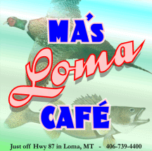 Ma's Loma Cafe: 203 US Hwy 87, Loma, MT