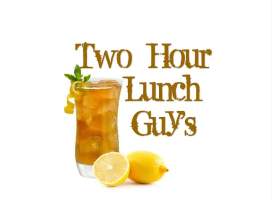 .Two Hour Lunch Guys............ ..